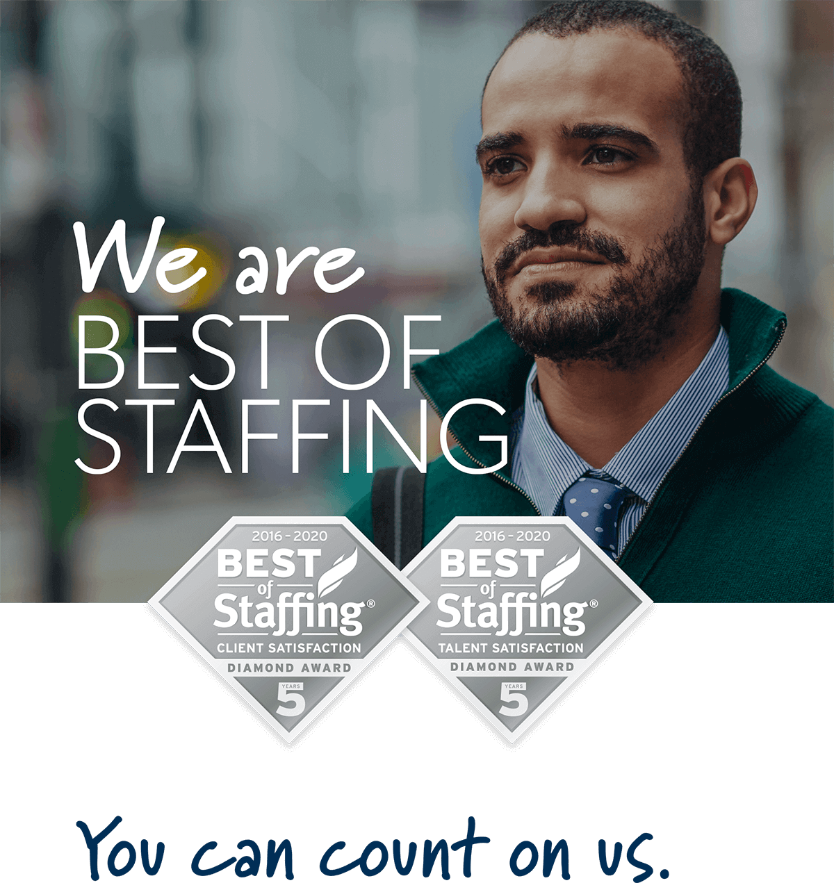 We are best of staffing. You can count on us.