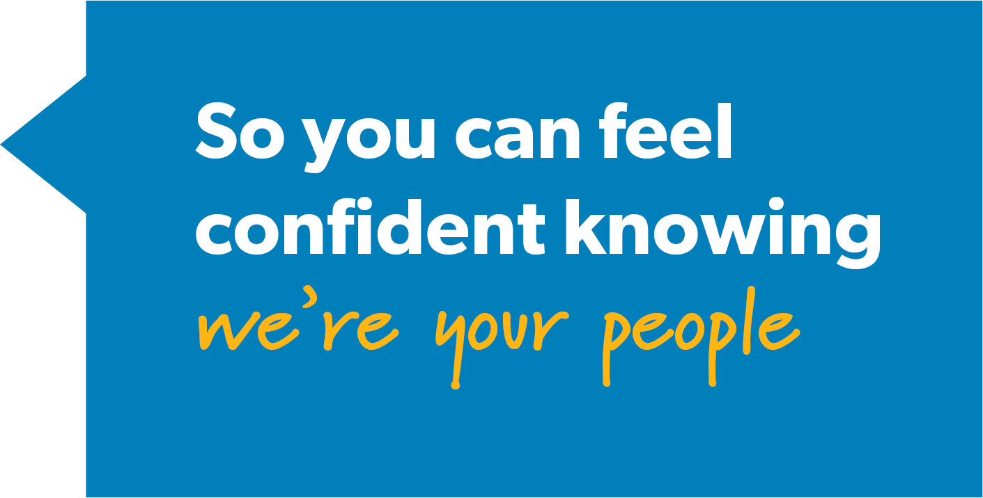 so you can feel confident knowing we're your people
